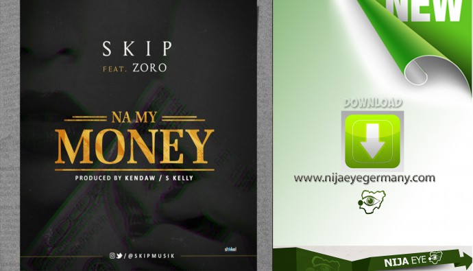 [NEW MUSIC] Skip ft. Zoro – Na My Money