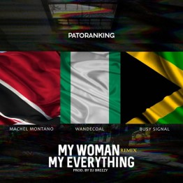 [NEW MUSIC]Patoranking ft. Machel Montano & Wande Coal & Busy Signal – My Woman My Everything (Remix)