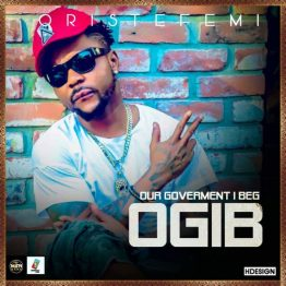 [MUSIC VIDEO] Oritse Femi – Our Government I Beg (OGIB)
