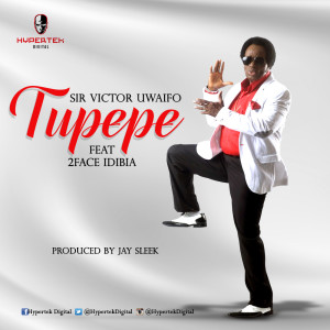 [AUDIO MUSIC] Sir Victor Uwaifo ft. 2Face Idibia – Tupepe (LISTEN+DOWNLOAD)